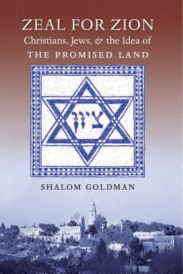 Zeal for Zion: Christians, Jews, and the Idea of the Promised Land - Goldman, Shalom L