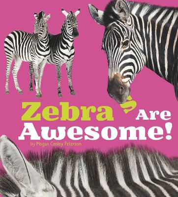 Zebras Are Awesome! - Peterson, Megan Cooley