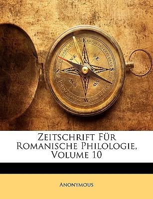 Zeitschrift Fur Romanische Philologie, Volume 10... - Anonymous
