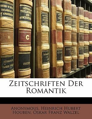 Zeitschriften Der Romantik, Erster Band - Anonymous, and Houben, Heinrich Hubert, and Walzel, Oskar Franz