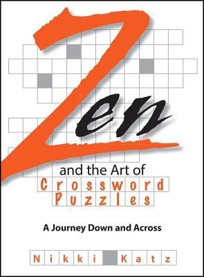 Zen and the Art of Crossword Puzzles: A Journey Down and Across - Katz, Nikki