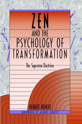 Zen and the Psychology of Transformation: The Supreme Doctrine - Benoit, Hubert, and Huxley, Aldous (Introduction by)