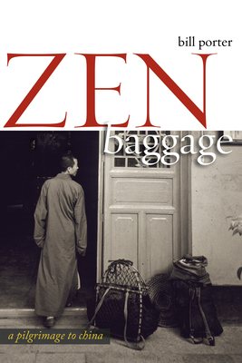 Zen Baggage: A Pilgrimage to China - Porter, Bill
