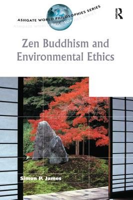 Zen Buddhism and Environmental Ethics - James, Simon P