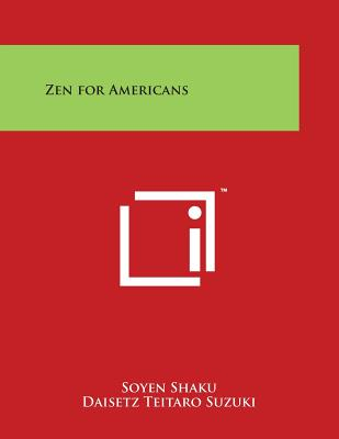 Zen for Americans - Shaku, Soyen, and Suzuki, Daisetz Teitaro (Translated by)