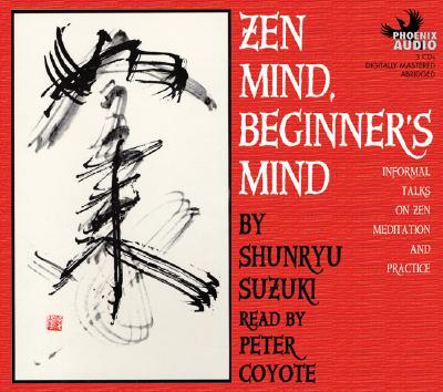 Zen Mind, Beginner's Mind - Suzuki, Shunryu, and Coyote, Peter (Read by)