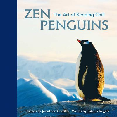 Zen Penguins: The Art of Keeping Chill - Chester, Jonathan, and Regan, Patrick