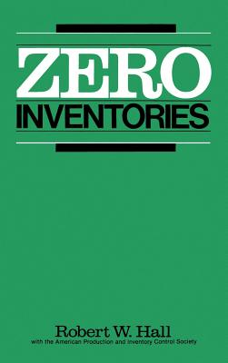 Zero Inventories - Hall, Robert W, and American Products & Inventory Control So