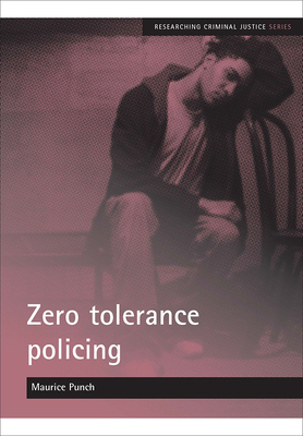 Zero Tolerance Policing - Punch, Maurice