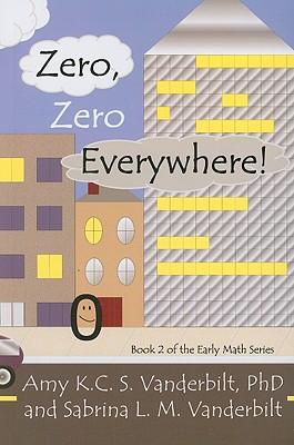 Zero, Zero Everywhere! - Vanderbilt, Amy K C S, and Vanderbilt, Sabrina L M, and Vanderbilt, Scott (Editor)