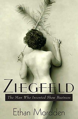 Ziegfeld: The Man Who Invented Show Business - Mordden, Ethan
