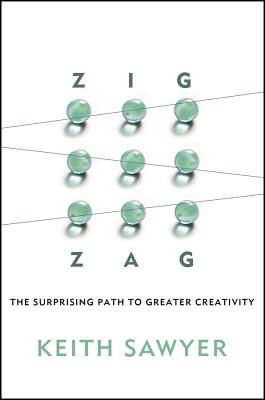 Zig Zag: The Surprising Path to Greater Creativity - Sawyer, Keith