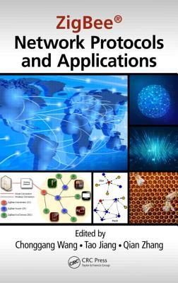 ZigBee Network Protocols and Applications - Wang, Chonggang (Editor), and Jiang, Tao (Editor), and Zhang, Qian (Editor)