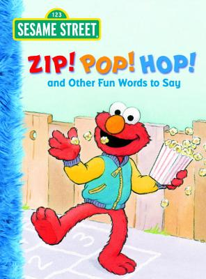 Zip! Pop! Hop! and Other Fun Words to Say - Muntean, Michaela