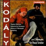 Zoltán Kodály: Theatre Overture; Concerto for Orchestra; Dances of Marosszék; Symphony