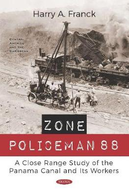 Zone Policeman 88: A Close Range Study of the Panama Canal and Its Workers - Franck, Harry A