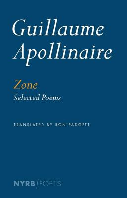 Zone: Selected Poems - Apollinaire, Guillaume, and Padgett, Ron (Translated by), and Read, Peter (Introduction by)