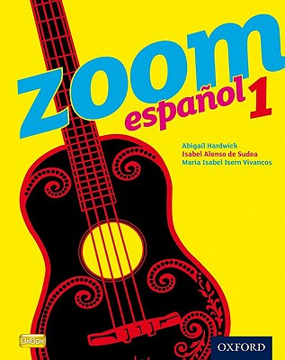 Zoom espanol 1 Student Book - Sudea, Isabel Alonso de, and Vivancos, Maria Isabel Isern, and Hardwick, Abigail