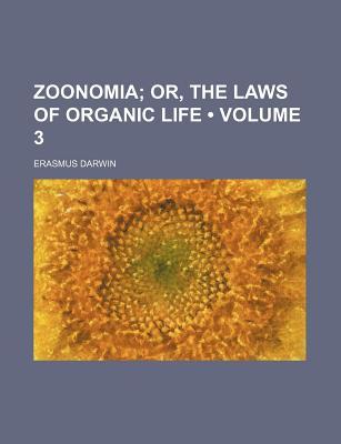 Zoonomia; Or, the Laws of Organic Life ... - Darwin, Erasmus
