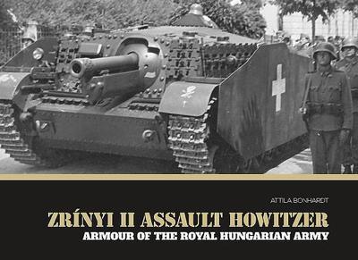 Zrinyi II Assault Howitzer: Armour of the Royal Hungarian Army - Bonhardt, Attila