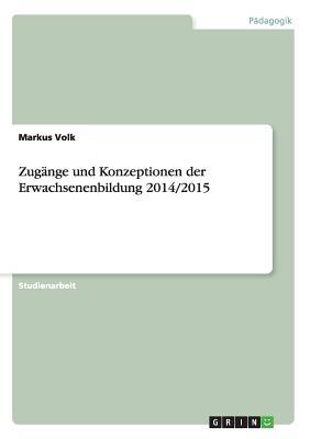 Zugange Und Konzeptionen Der Erwachsenenbildung 2014/2015 - Volk, Markus