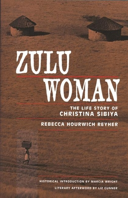Zulu Woman: The Life Story of Christina Sibiya - Reyher, Rebecca Hourwich