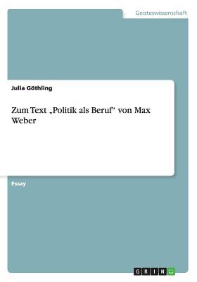 """Zum Text """"Politik ALS Beruf Von Max Weber - Gothling, Julia"""