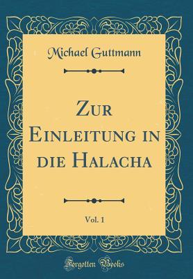 Zur Einleitung in Die Halacha, Vol. 1 (Classic Reprint) - Guttmann, Michael
