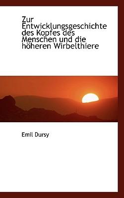 Zur Entwicklungsgeschichte Des Kopfes Des Menschen Und Die H Heren Wirbelthiere - Dursy, Emil