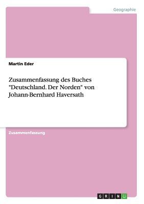 """Zusammenfassung Des Buches """"Deutschland. Der Norden"""" Von Johann-Bernhard Haversath - Eder, Martin"""